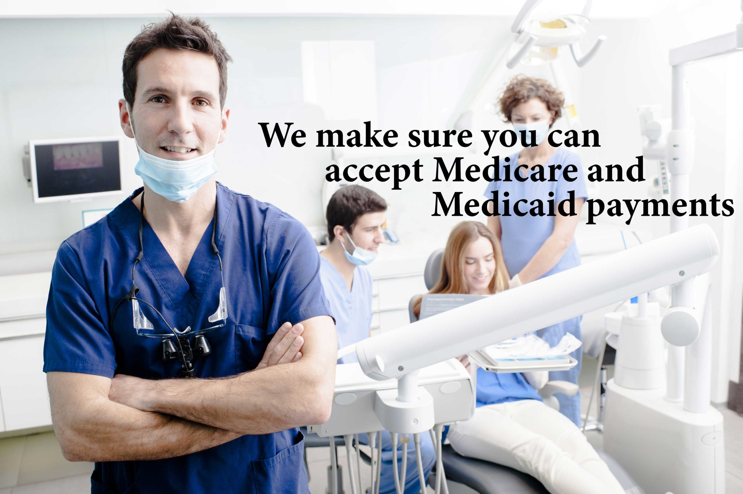 dentists treating patient with medical equipment and caption saying we make sure you can accept medicare and medicaid payments