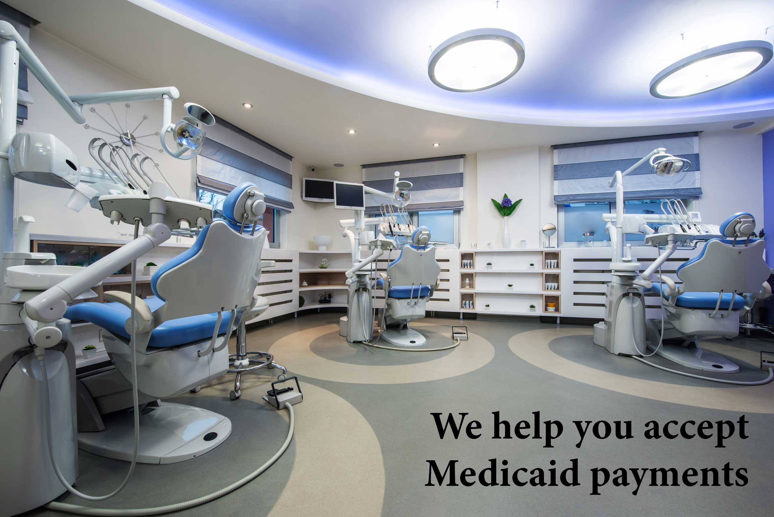 dentist office with three white and blue chairs with caption we help you accept medicaid payments